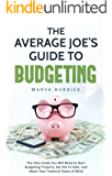 The Average Joe's Guide to Budgeting: The Only Guide You Will Need to Start Budgeting Properly, Get Rid of Debt, And Attain Your Financial Peace of Mind
