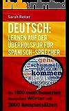 DEUTSCH: LERNEN AUF DER ÜBERHOLSPUR FÜR SPANISCH-SPRECHER: Die 1000 meist benutzten deutschen Wörter mit 3000 Beispielsätzen (German Edition)
