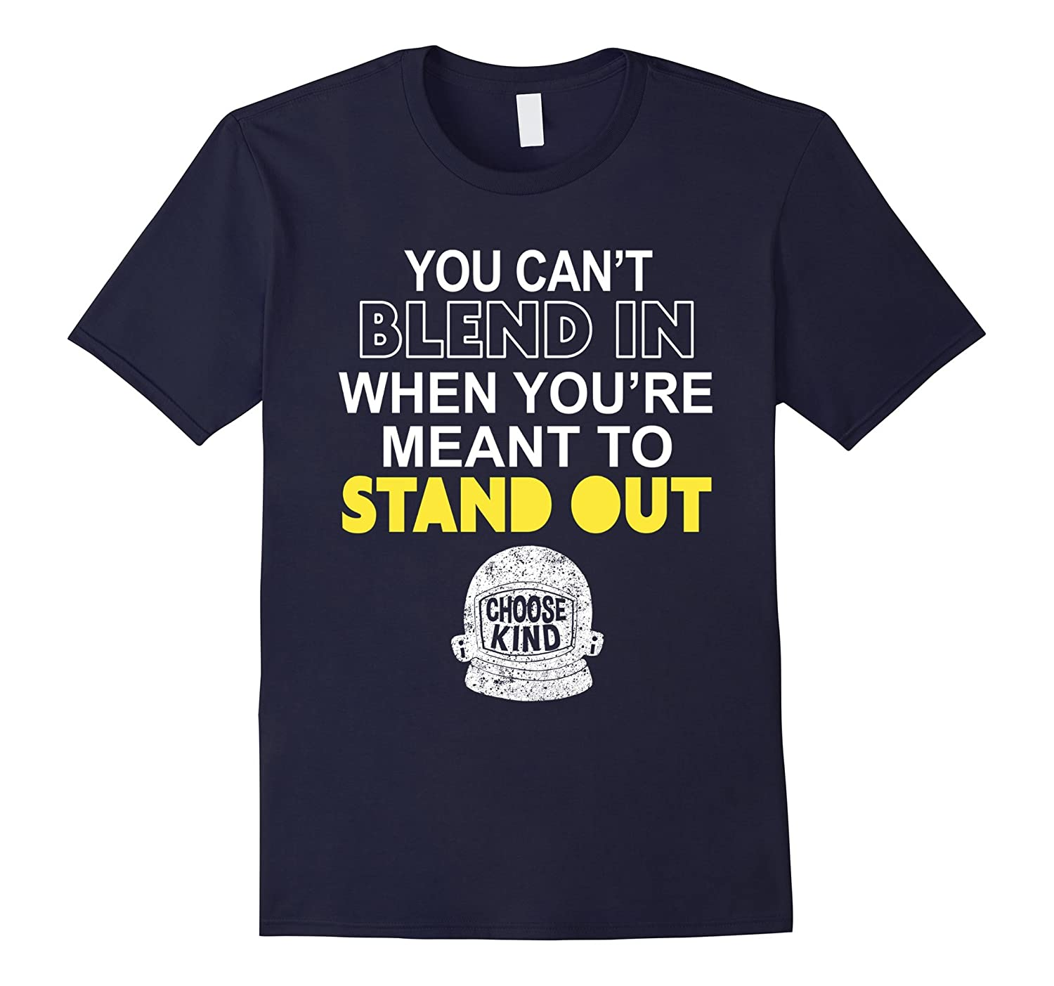 You Can't Blend In When You're Meant to Stand Out T-Shirt-FL