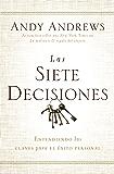 Las siete decisiones: Claves hacia el éxito personal (Spanish Edition)
