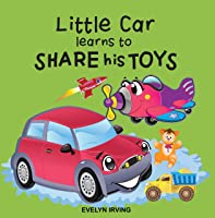 Little Car Learns To Share His Toys (Little Car