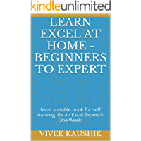 Learn Excel At Home - Beginners To Expert: Most suitable book for self learning. Be an Excel Expert in One Week!