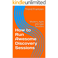 How to Run Awesome Discovery Sessions: Modern, Agile JAD-type Sessions