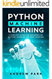 Python Machine Learning: A Complete Guide for Beginners on Machine Learning and Deep Learning with Python (Data Science Book 3)