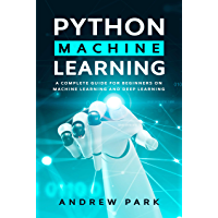 Python Machine Learning: A Complete Guide for Beginners on Machine Learning and Deep Learning with Python (Data Science Book 3) (English Edition)