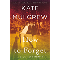 How to Forget: A Daughter's Memoir