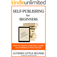 Self-Publishing for Beginners: How to create your first e-book and paperback with Amazon (kindle direct publishing) (Books for Indie Authors 1)