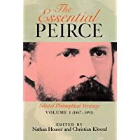 The Essential Peirce, Volume 1: Selected Philosophical Writings (1867–1893)