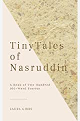 Tiny Tales of Nasruddin: A Book of Two Hundred 100-Word Stories Kindle Edition