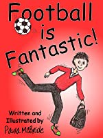 Football Is Fantastic! (An 'Early Reading'