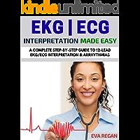 EKG: EKG Interpretation Made Easy: A Complete Step-By-Step Guide to 12-Lead EKG/ECG Interpretation & Arrhythmias (EKG Book, EKG Interpretation, NCLEX, NCLEX RN, NCLEX Review)
