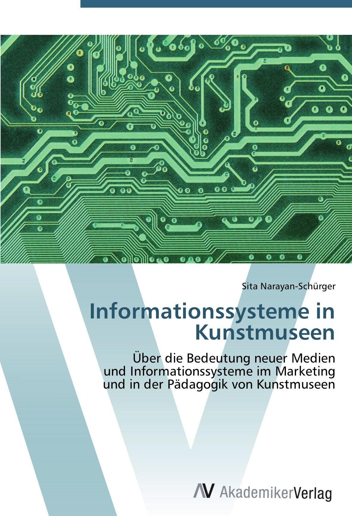 Informationssysteme in Kunstmuseen: Über die Bedeutung neuer Medien und Informationssysteme im Marketing und in der Pädagogik von Kunstmuseen