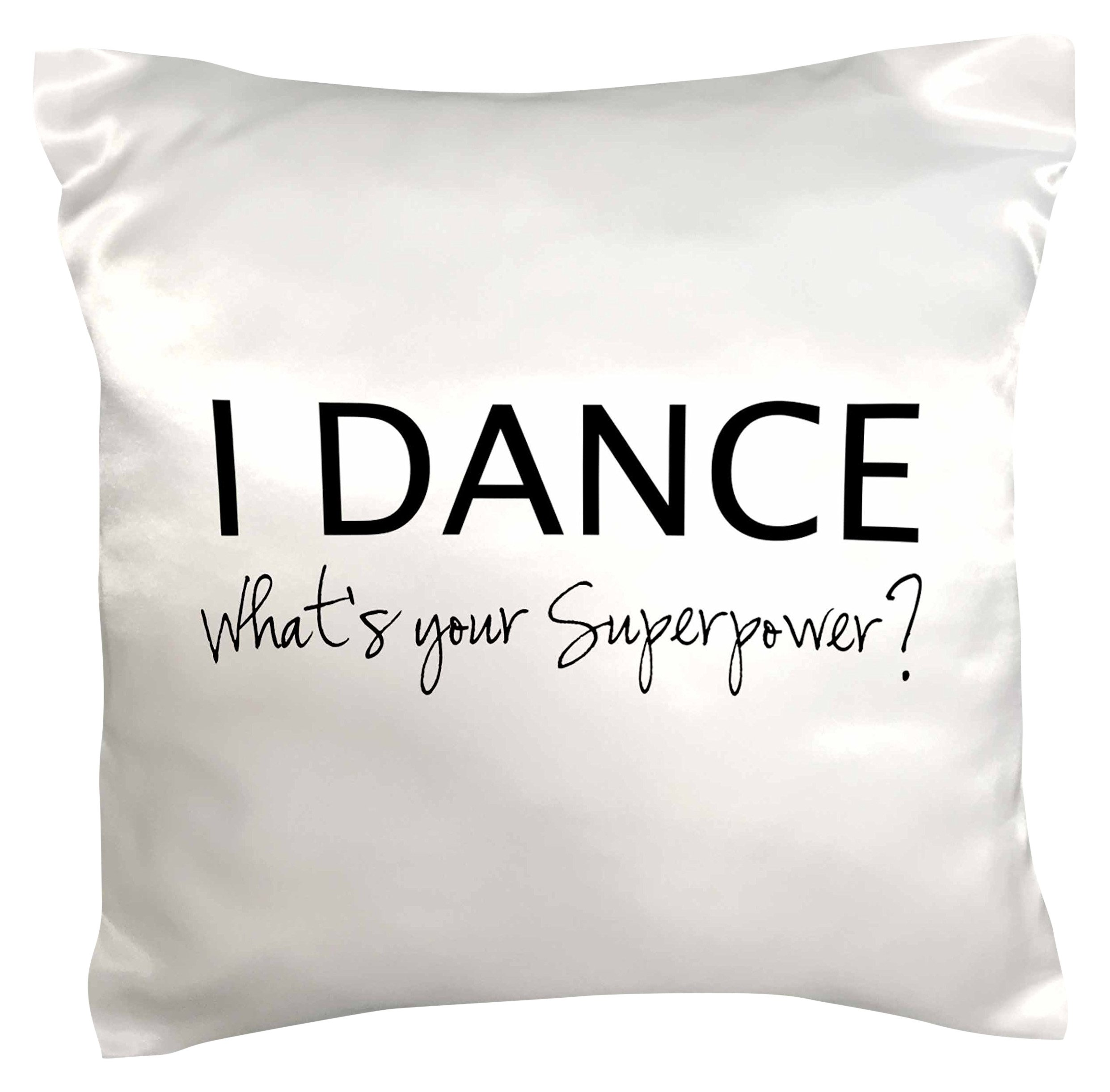 3dRose pc_184941_1 I Dance What's Your Superpower Funny Dancing Love Gift for Dancers Pillow Case, 16'' x 16''