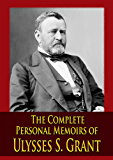 The Complete Personal Memoirs of Ulysses S. Grant (English Edition)