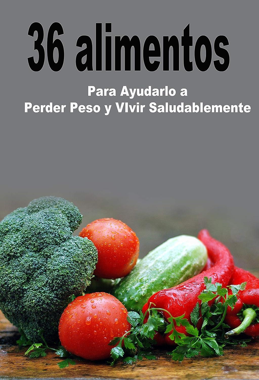 36 alimentos potentes para perder peso: y vivir saludable eBook ...