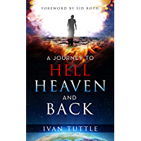A Journey to Hell, Heaven, and Back