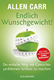 Endlich Wunschgewicht!: Der einfache Weg, mit Gewichtsproblemen Schluss zu machen (German Edition)
