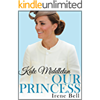 Kate Middleton: Our Princess (updated to include the birth of Prince George of Cambridge) (English Edition)