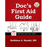 Doc's First Aid Guide: ER Doc by Your Side (DocHandal's Guides Book 1)