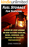 Fuel Storage For Survival: 15 Step-By-Step Lessons On How To Store Diesel, Gasoline, Propane and Kerosene For Disaster Preparedness