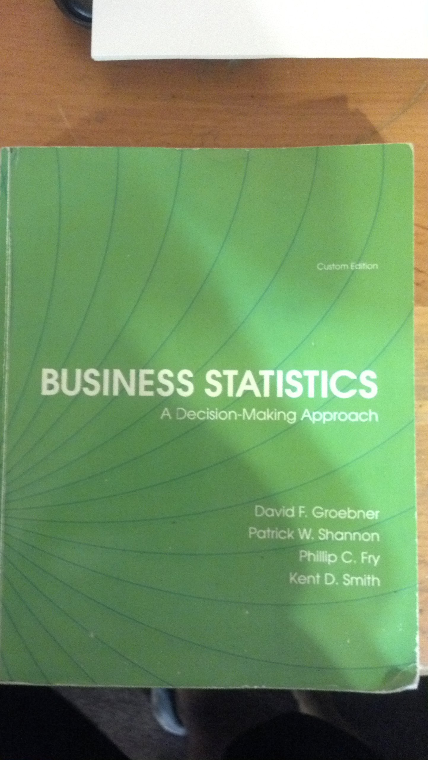 Business statistics a decision making approach bus304 david f business statistics a decision making approach bus304 david f groebner patrick w shannon phillip c fry kent d smith 9781256277507 amazon fandeluxe Image collections