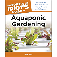Aquaponic Gardening: Discover the Dual Benefits of Raising Fish and Plants Together (Idiot's Guides) (Complete Idiot's Guides (Lifestyle Paperback)) (English Edition)