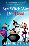 Any Witch Way But Dead (Hedgewood Sisters Paranormal Mystery Book 2)