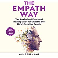 The Empath Way: The Survival and Emotional Healing Guide for Empaths and Highly Sensitive People (with Practical Exercises)