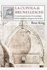 La cupola di Brunelleschi: La nascita avventurosa di un prodigio dell'architettura e del genio che lo ideò. (Saggi) (Italian Edition) Kindle Edition