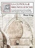 La cupola di Brunelleschi: La nascita avventurosa di un prodigio dell'architettura e del genio che lo ideò. (Saggi)