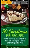 50 Christmas Pie Recipes – Traditional Pies, Seasonal Pies, Custard, Meringue, Frozen and Refrigerator Pies (The Ultimate Christmas Recipes and Recipes For Christmas Collection)