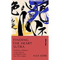 Finding the Heart Sutra: Guided by a Magician, an Art Collector and Buddhist Sages from Tibet to Japan (English Edition)