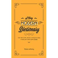 A Very Modern Dictionary: 400 new words, phrases, acronyms and slang to keep your culture game on fleek