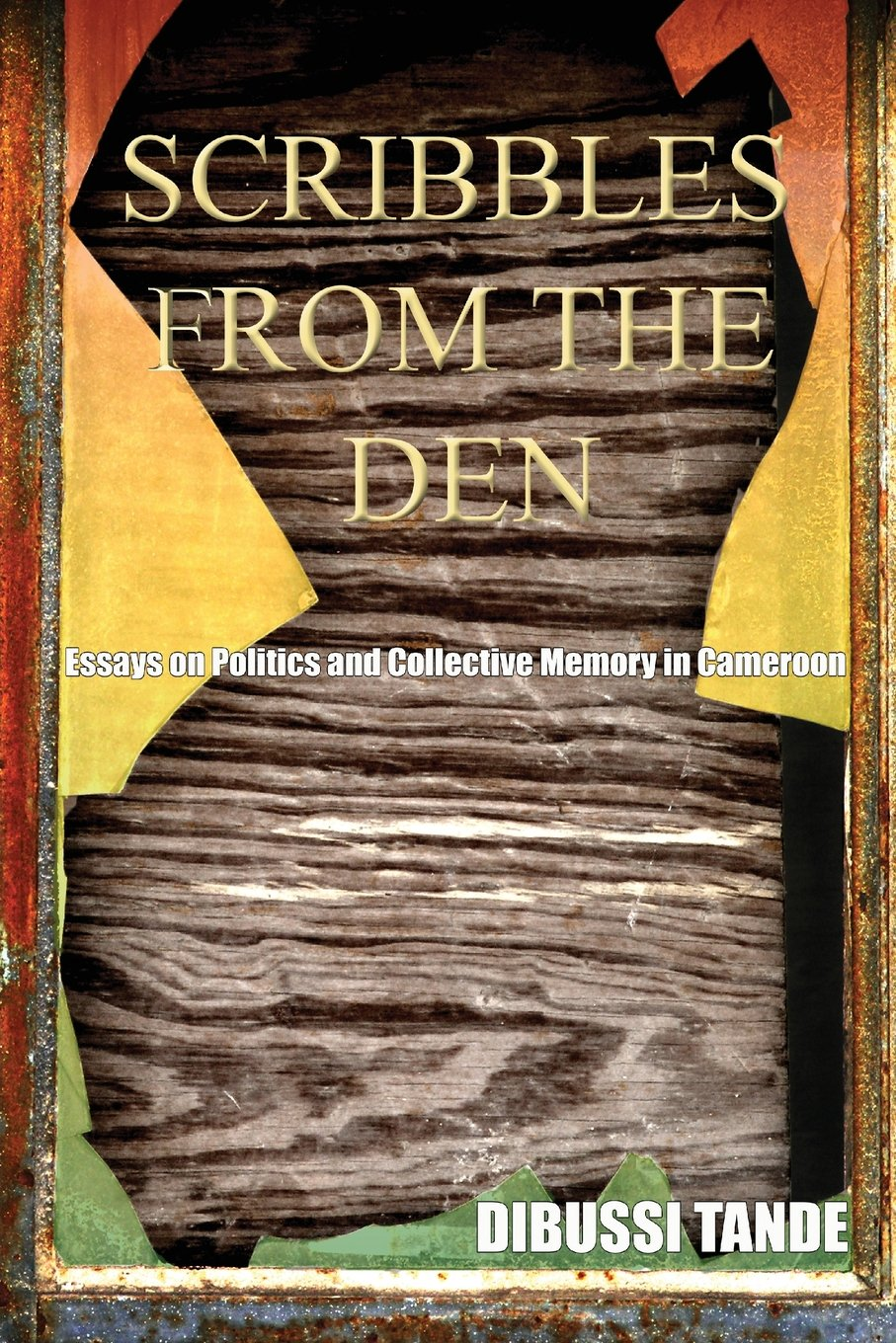 scribbles from the den essays on politics and collective memory essays on politics and collective memory in dibussi tande 9789956558919 com books