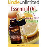 Essential Oil Magic For Quick & Safe Cleaning: 75+ Homemade Recipe, A Reference Complete Pocket Book a-z to get Started with Aromatherapy, with Best Diffuser, DIY Essential Oil Blends, Cleanse