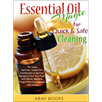 Essential Oil Magic For Quick & Safe Cleaning: 75+ Homemade Recipe, A Reference Complete Pocket Book a-z to get Started with Aromatherapy, with Best Diffuser, ... Oil Blends, Cleanse (English Edition)