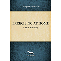 EXERCISING AT HOME: Easy Exercising (English Edition)