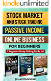 Stock Market and Stock Trading; Passive Income; Online Business for Beginners: 3 Beginner Money Making Books in 1 (Stock Trading, Stock market, Business, Passive Income)