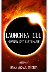 Launch Fatigue: How New Isn't Sustainable Kindle Edition