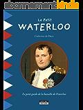 Le Petit Waterloo: Pour découvrir en famille tous les secrets de la bataille de Waterloo ! (Happy museum ! t. 1)