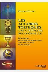 Les accords toltèques : une chevalerie relationnelle: Développez des relations impeccables avec vous-même et les autres (French Edition) Kindle Edition