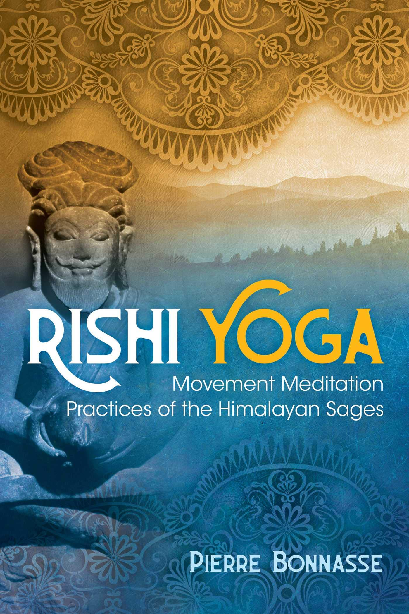 Rishi Yoga: Movement Meditation Practices of the Himalayan ...