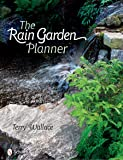 The Rain Garden Planner: Seven Steps to Conserving and Making Water in the Garden