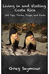 Living in and Visiting Costa Rica: 100 Tips, Tricks, Traps, and Facts Kindle Edition