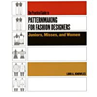 The Practical Guide To Patternmaking For Fashion Designers: Juniors, Misses, and Women