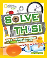 Solve This!: Wild And Wacky Challenges For The