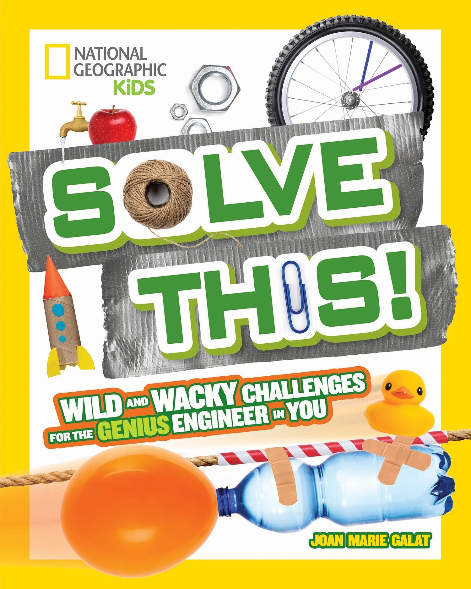 Solve This!: Wild and Wacky Challenges for the Genius Engineer in You (National Geographic Kids)