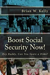 Boost Social Security Now!: Hey Buddy, Can You Spare a Dime? Kindle Edition