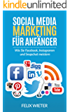 Social Media Marketing für Anfänger: Wie Sie Facebook, Instagramm und Snapchat meistern. (Social Media, Social Media Marketing, Marketing)