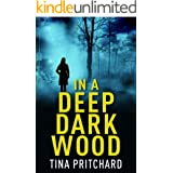 In A Deep Dark Wood: A psychological thriller